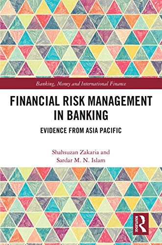Financial Risk Management in Banking: Evidence from Asia Pacific (Banking, Money and International Finance Book 17)