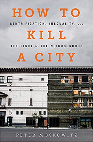 Image result for How to Kill a City: Gentrification, Inequality, and the Fight for the Neighborhood by Peter Moskowitz