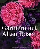 Gärtnern mit Alten Rosen