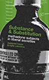 Substance and Substitution: Methadone Subjects in Liberal Societies