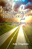 The Homeschool Highway 2: Further down the Road, Amy Dingmann, 149594588X