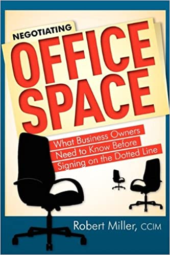 Negotiating Office Space: What Business Owners Need To Know Before Signing  On The Dotted Line. By Robert Miller ...