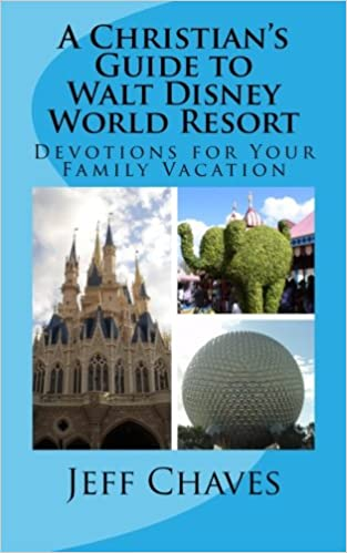 Book A Christian's Guide to Walt Disney World Resort: Devotions for Your Family Vacation