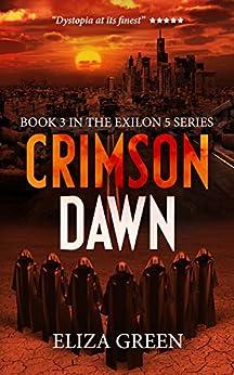 Crimson Dawn: A Dystopian Post Apocalyptic Novel (Exilon 5 Book 3) by [Green, Eliza]
