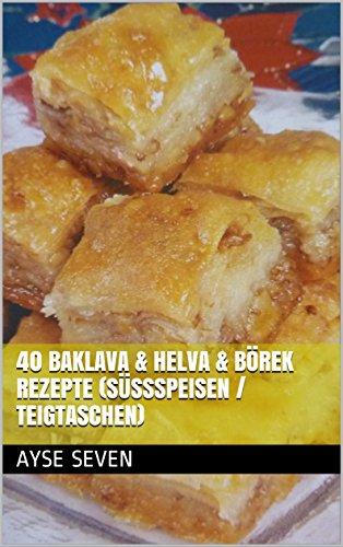 40 BAKLAVA & HELVA & BÖREK REZEPTE (Süßspeisen / Teigtaschen): TÜRKISCH BACKEN / KOCHEN (German Edition) by Ayse Seven