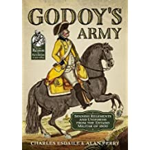 Godoy's Army: Spanish Regiments and Uniforms from the Estado Militar of 1800