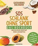 SOS Schlank ohne Sport - Das Kochbuch: Über 160 leckere Rezepte mit Power-Lebensmitteln - Mit Vier-Wochen-Plan zur Entgiftung und Ernährungsumstellung