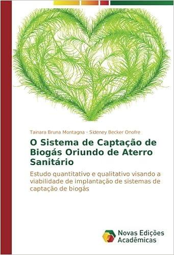O Sistema de Captação de Biogás Oriundo de Aterro Sanitário: Estudo quantitativo e qualitativo visando a viabilidade de implantação de sistemas de captação ...
