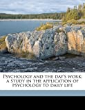 Psychology and the Day's Work; a Study in the Application of Psychology to Daily Life, Edgar James Swift, 1171691955