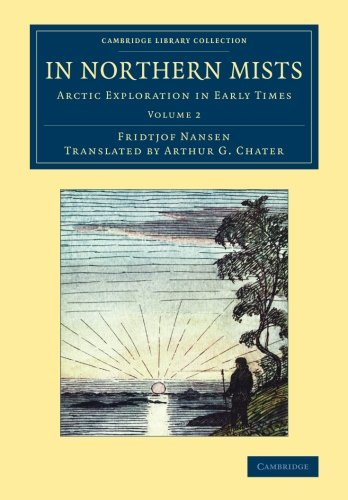 In Northern Mists: Arctic Exploration in Early Times (Cambridge Library Collection - Polar Exploration) (Volume 2)