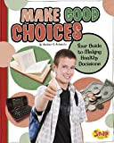 Make Good Choices, Heather E. Schwartz, 1429672951