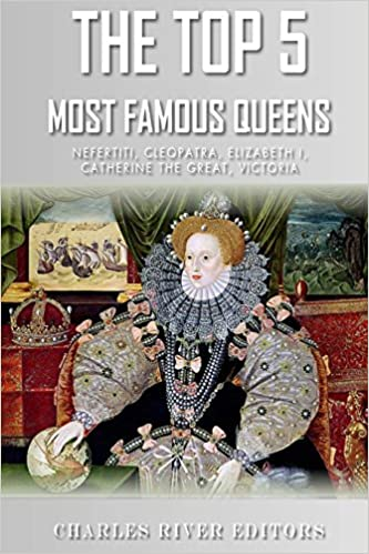 Catherine the Great Cleopatra Elizabeth I The Top 5 Most Famous Queens: Nefertiti and Queen Victoria