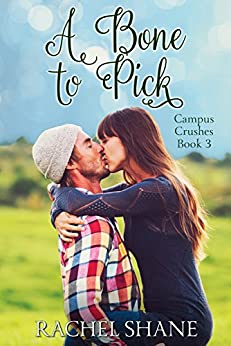 A Bone to Pick: A New Adult College Romance (Campus Crushes Book 3) by [Shane, Rachel]