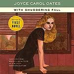 With Shuddering Fall: A Novel   Joyce Carol Oates