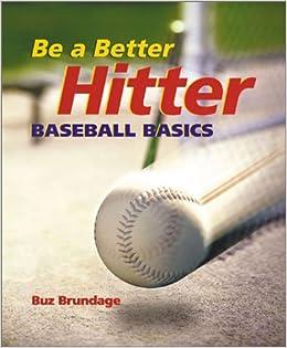 Amazon.com: Be A Better Hitter: Baseball Basics (9780806925127): Buz Brundage: Books