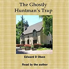 The Ghostly Huntsman's Trap Audiobook by Edward D. Olsen Narrated by Edward D. Olsen