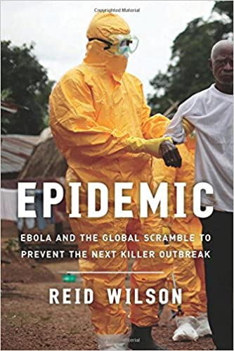 Epidemic Ebola And The Global Scramble To Prevent The Next Killer Outbreak St Edition
