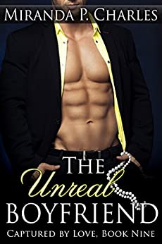 The Unreal Boyfriend (Captured by Love Book 9) by [Charles, Miranda P.]