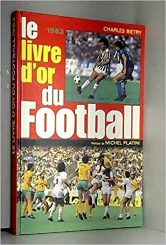 Amazon Fr Le Livre D Or Du Football 1983 Bietry Charles