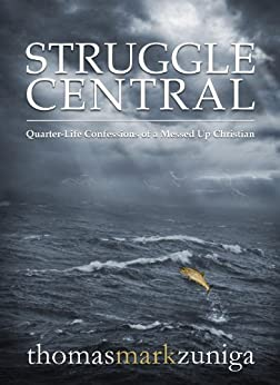 Struggle Central: Quarter-Life Confessions of a Messed Up Christian by [Zuniga, Thomas Mark]