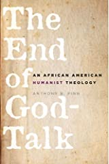 The End of God-Talk: An African American Humanist Theology Kindle Edition