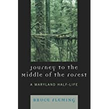 Journey to the Middle of the Forest: A Maryland Half-Life by Bruce Fleming (2007-10-23)