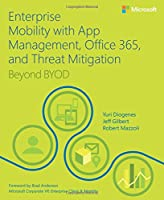 Enterprise Mobility with App Management, Office 365, and Threat Mitigation: Beyond BYOD Front Cover
