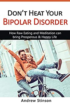 Book cover image for Don't Heat Your Bipolar Disorder: How Raw Eating and Meditation can bring Prosperous & Happy Life