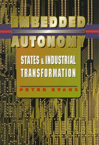 Embedded Autonomy: States and Industrial Transformation (Princeton Paperbacks)