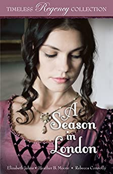 A Season in London (Timeless Regency Collection Book 6) by [Johns, Elizabeth, Moore, Heather B., Connolly, Rebecca]