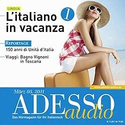 ADESSO Audio - L'italiano in vacanza. 3/2011. Italienisch lernen Audio - Italienisch im Urlaub (Teil 1)