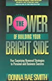 The Power of Building Your Bright Side, Donna Rae Smith, 0922066906