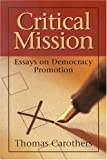 Critical Mission: Essays on Democracy Promotion (Democracy and Rule of Law Books), Thomas Carothers, 0870032100