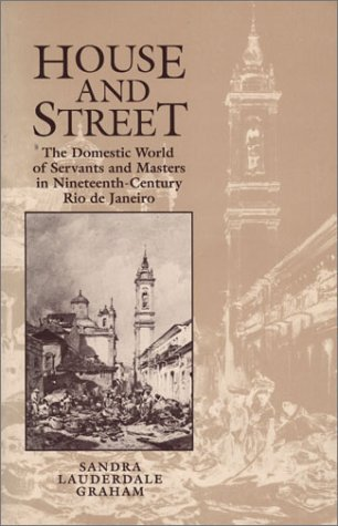 House and Street: The Domestic World of Servants and Masters in Nineteenth-Century Rio de Janeiro [Sandra Lauderdale Graham] (Tapa Blanda)