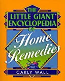 The Little Giant Encyclopedia of Home Remedies, Carly Wall, 0806998156