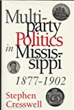 Multiparty Politics in Mississippi, 1877-1902, Stephen Cresswell, 0878057706