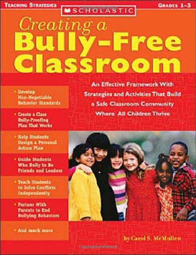 Creating a Bully-Free Classroom: An Effective Framework With Strategies and Activities That Build a Safe Classroom Commu