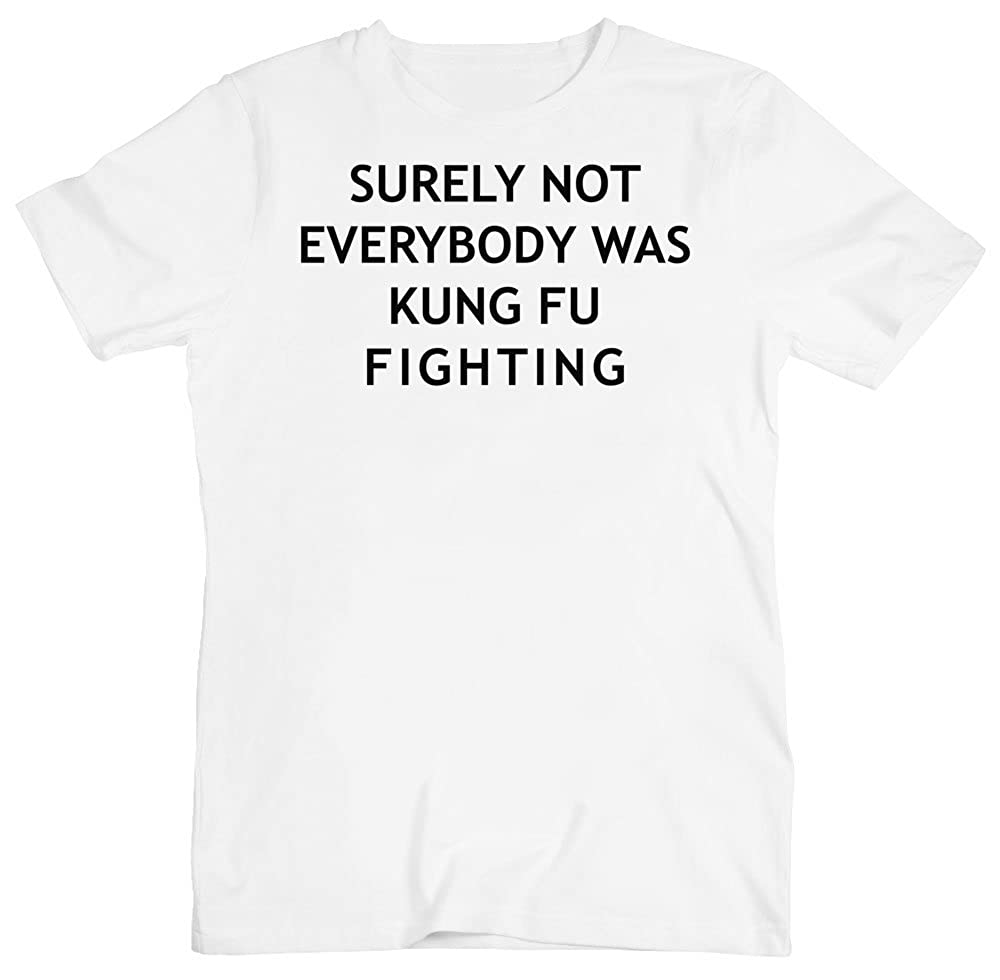 Surely Not Everybody was Kung Fu Fighting Mens T-Shirt Small White