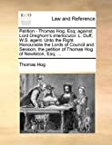 Petition - Thomas Hog, Esq; Against Lord Dreghorn's Interlocutor L Duff, W S Agent unto the Right Honourable the Lords of Council and Session, Thomas Hog, 1170838847