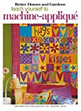Teach Yourself to Machine-Applique  (Leisure Arts #4342) (Better Homes and Gardens Creative Collection (Leisure Arts))