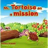 Cildren's Books : Mr. Tortoise on a Mission: A Folktale lesson on kindness and Forgiveness for kids. (Tortoise adventure Series Book 3)