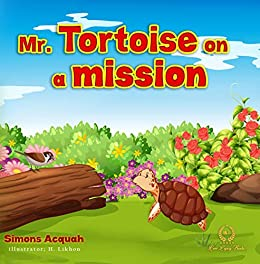 Children's Books : Mr  Tortoise on a Mission: A Folktale lesson on kindness  and Forgiveness for kids  (Tortoise Folktale adventure series Book 3)