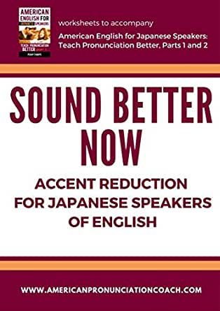 Sound Better Now, Accent Reduction for Japanese Speakers of ...