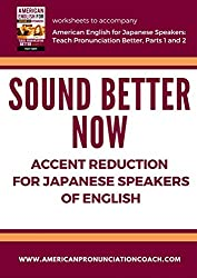 Sound Better Now, Accent Reduction for Japanese Speakers of English: Customized Lists for Japanese Learners of English (English Pronunciation for Japanese Speakers Book 3)