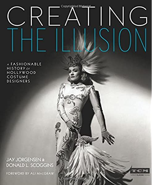 Creating The Illusion A Fashionable History Of Hollywood Costume Designers Turner Classic Movies Jorgensen Jay Scoggins Donald L Macgraw Ali 9780762456611 Amazon Com Books