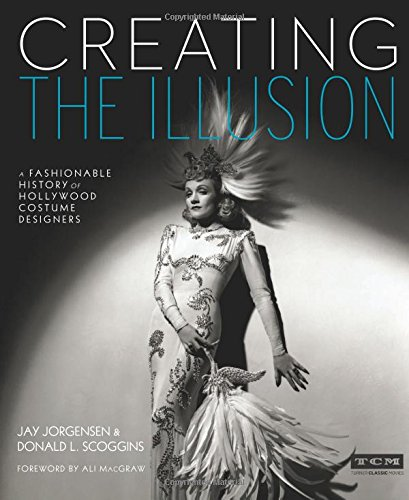 Creating the Illusion: A Fashionable History of Hollywood Costume Designers (Turner Classic Movies) -
