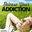 Release Your Addiction Hypnosis: Break Any Addictive Habit, Using Hypnosis Speech by  Hypnosis Live Narrated by  Hypnosis Live