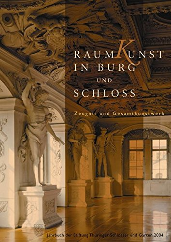 RaumKunst in Burg und Schloss (Jahrbuch der Stiftung Thüringer Schlösser und Gärten)
