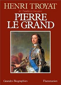 Pierre le Grand par Troyat