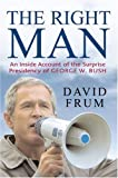 The Right Man: The Surprise Presidency of George W.Bush
